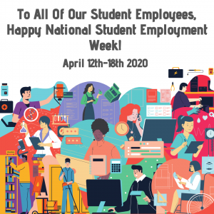 Instagram Photo with text To All Of Our Student Employees, Happy National Student Employment Week! April 12th-18th 2020